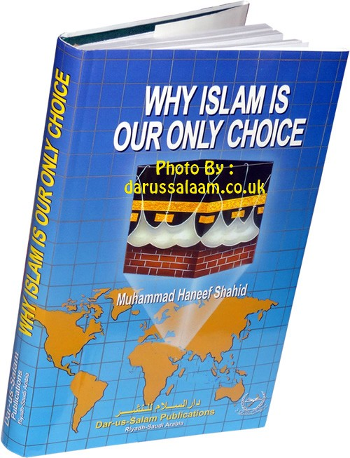 Why Islam is Our Only Choice By Dar-us-salam